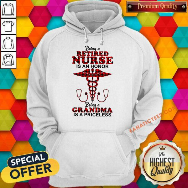 Being A Retired Nurse Is An Honor Being A Grandma Is A Priceless Hoodie