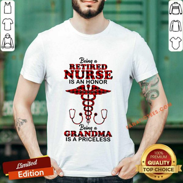 Being A Retired Nurse Is An Honor Being A Grandma Is A Priceless Shirt