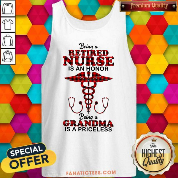 Being A Retired Nurse Is An Honor Being A Grandma Is A Priceless Tank Top