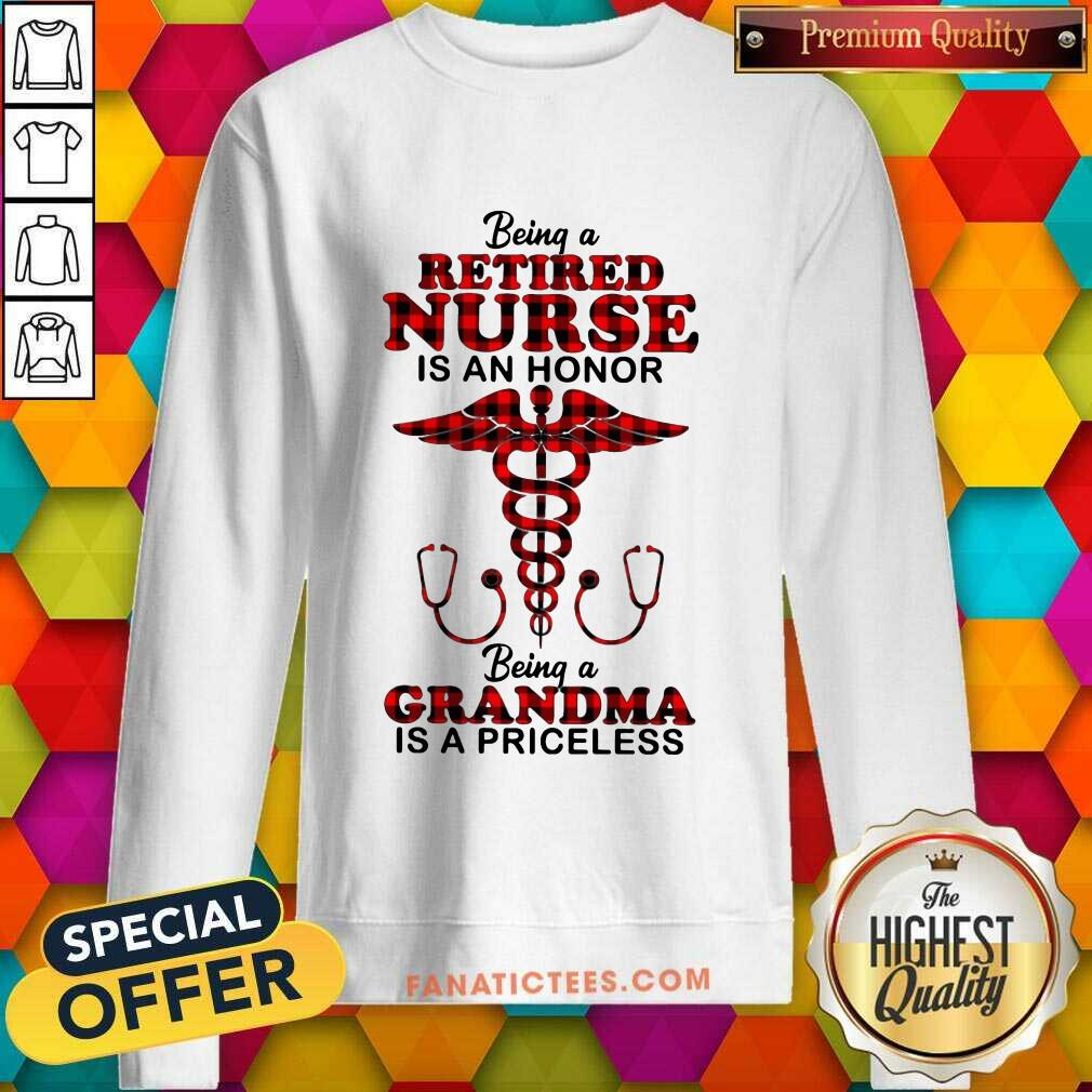 Being A Retired Nurse Is An Honor Being A Grandma Is A Priceless Sweatshirt