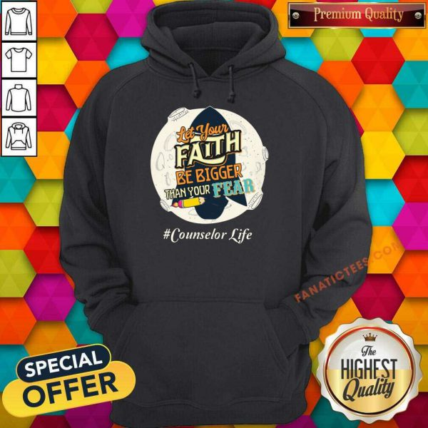 Counselor Life Let Your Faith Be Bigger Than Your Fear Hoodie
