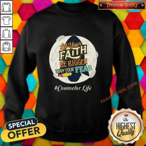 Counselor Life Let Your Faith Be Bigger Than Your Fear Sweatshirt