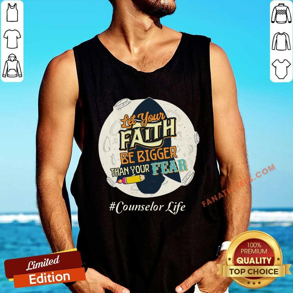 Counselor Life Let Your Faith Be Bigger Than Your Fear Tank Top