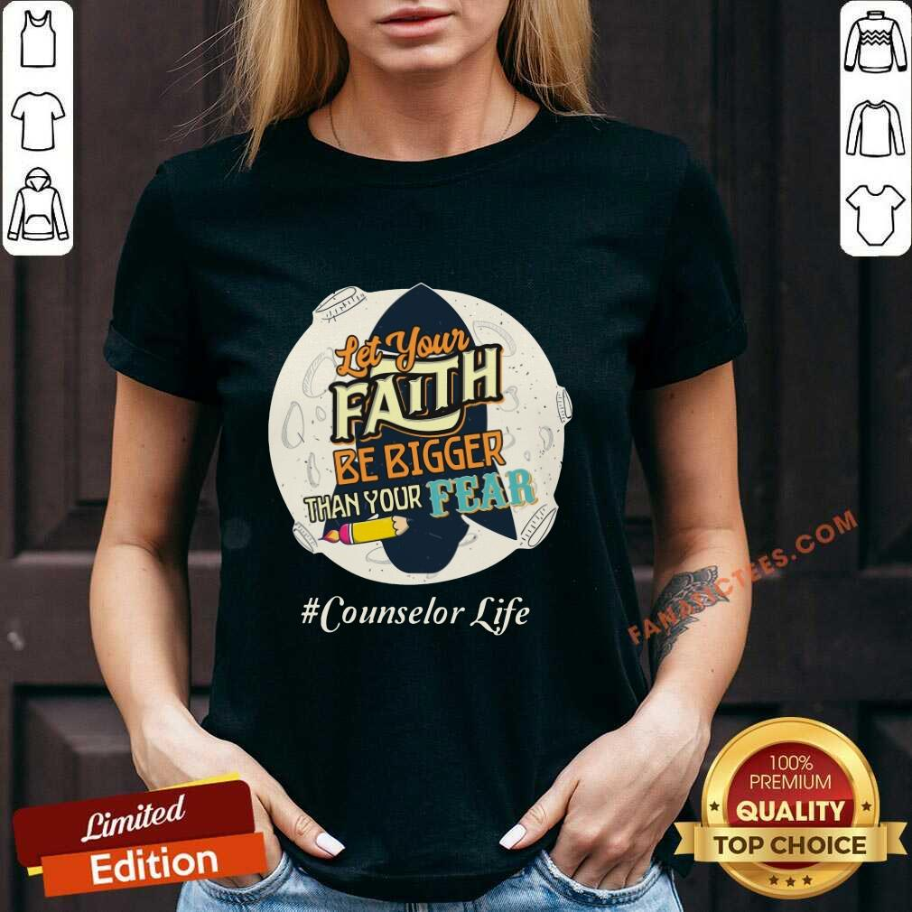 Counselor Life Let Your Faith Be Bigger Than Your Fear V-neck