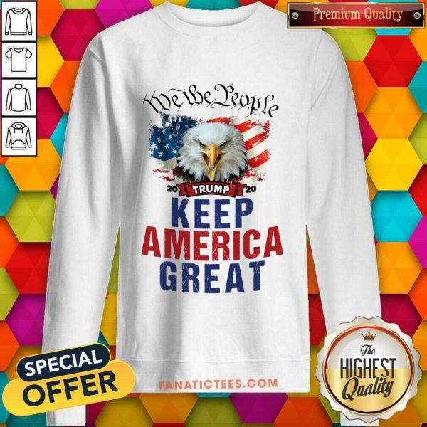 Eagle Trump 2020 We The People Keep America Great US Flag Sweatshirt
