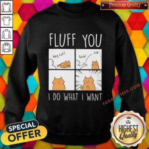 Fluff You I Do What I Want Cat Sweatshirt