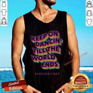 Free Britney Keep On Dancin Till The World Ends Tank Top
