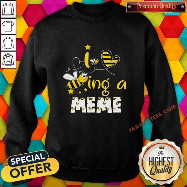 I Love Bee Ing A Meme Bee Mother's Day Sweatshirt