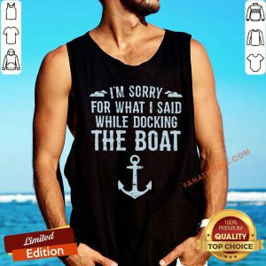 I'm Sorry For What I Said While Docking The Boat Tank Top