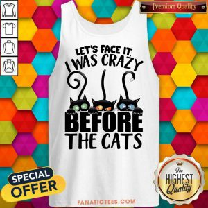 Let's Face It I Was Crazy Before The Cats Tank Top
