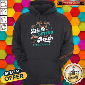 Life Is Better At The Beach Sped Teacher Hoodie