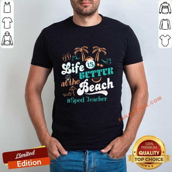 Life Is Better At The Beach Sped Teacher Shirt