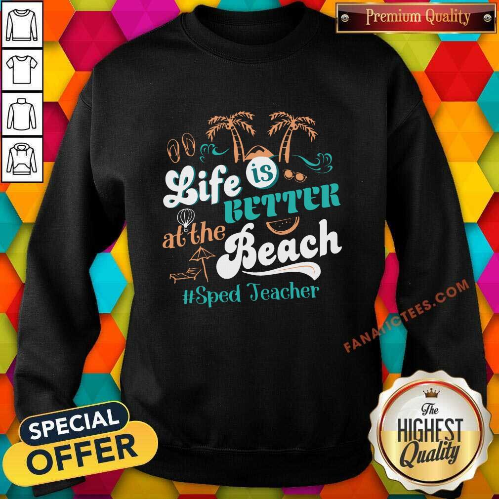 Life Is Better At The Beach Sped Teacher Sweatshirt