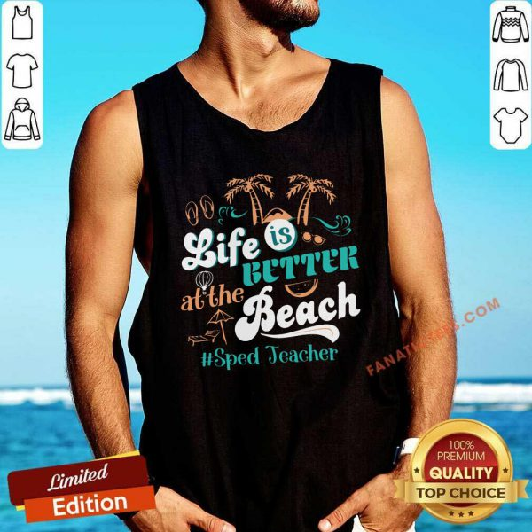 Life Is Better At The Beach Sped Teacher Tank Top