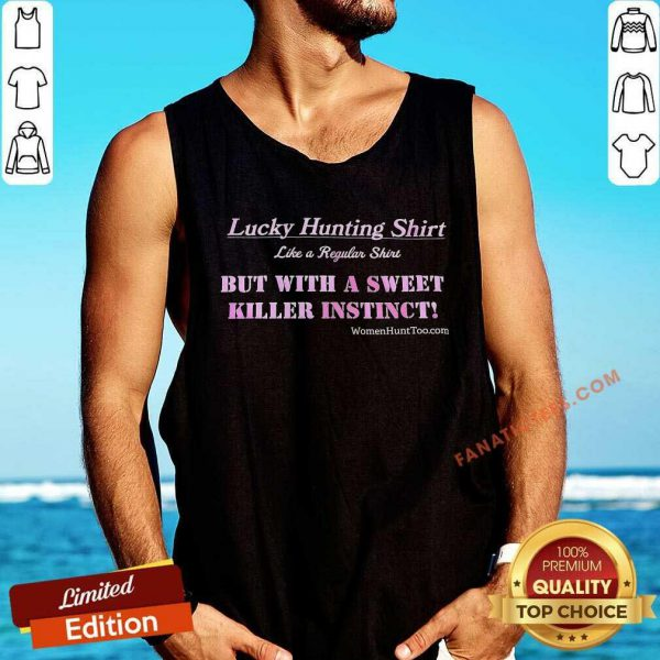 Lucky Hunting Shirt But With A Sweet Killer Instinct Tank Top