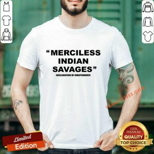 Merciless Indian Savages Declaration Of Independence Shirt