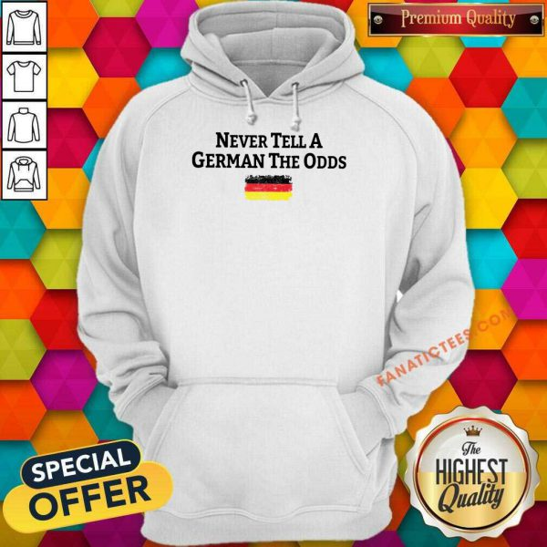 Never Tell A German The Odds Germany Flag Hoodie
