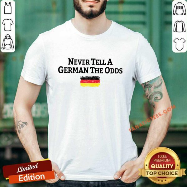 Never Tell A German The Odds Germany Flag Shirt