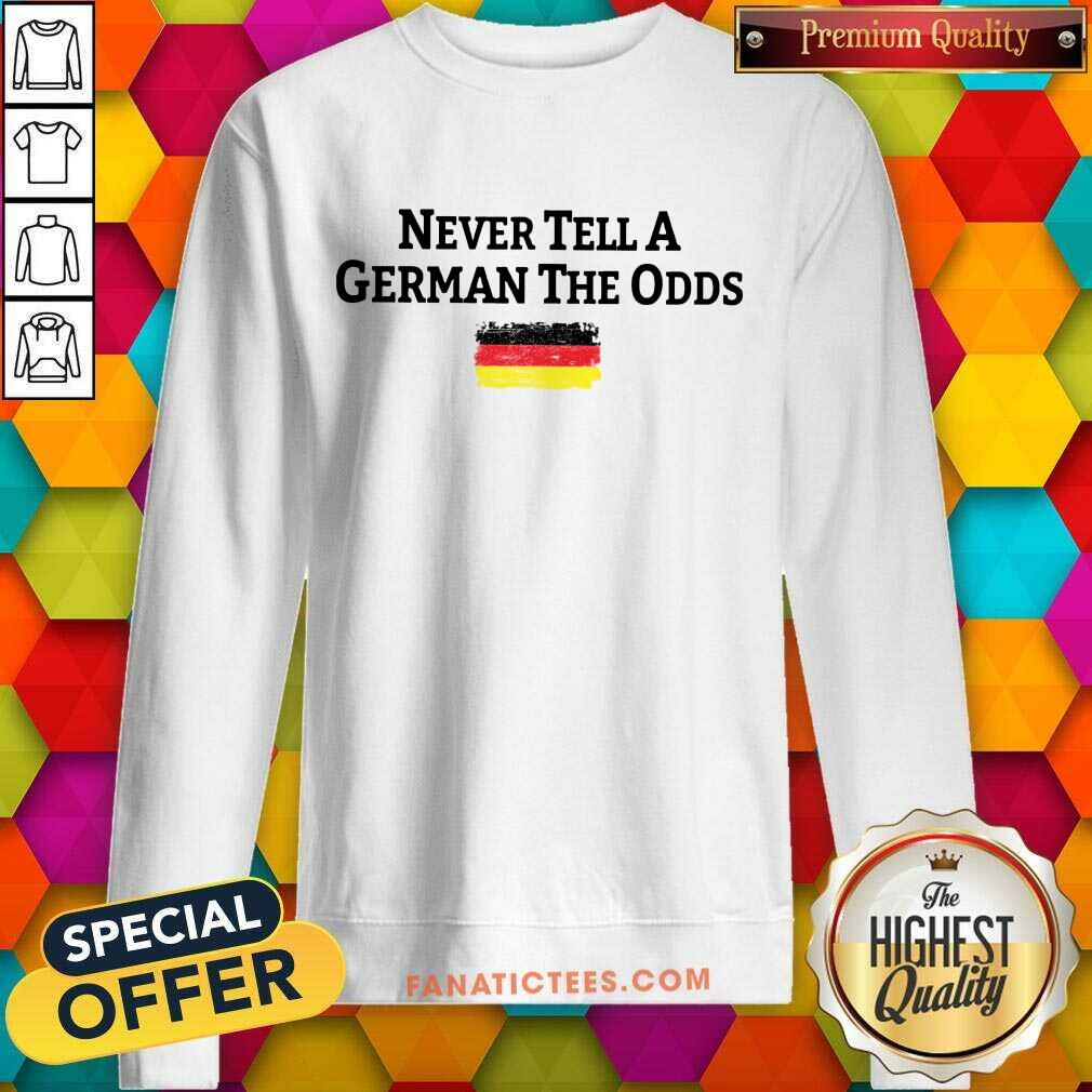 Never Tell A German The Odds Germany Flag Sweatshirt