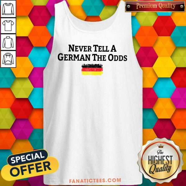 Never Tell A German The Odds Germany Flag Tank Top
