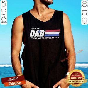 Regular Dad Trying Not To Raise Liberals Tank Top