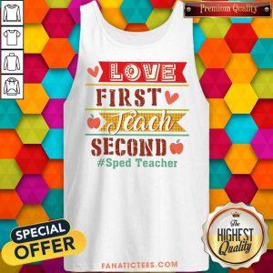Sped Teacher Love First Teach Second Tank Top