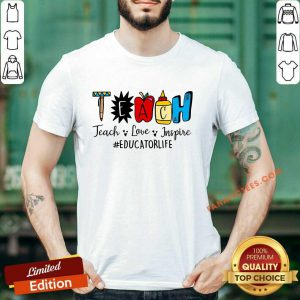 Teach Love Inspire Educator Life Shirt