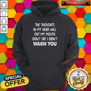 The Thoughts In My Head Will Exit My Mouth Don't Say I Didn't Warn You Hoodie