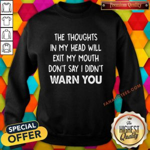The Thoughts In My Head Will Exit My Mouth Don't Say I Didn't Warn You Sweatshirt